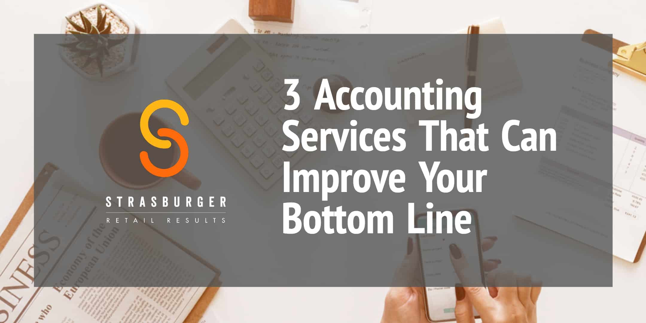 3 Accounting Services That Can Improve Your Bottom Line StrasGlobal