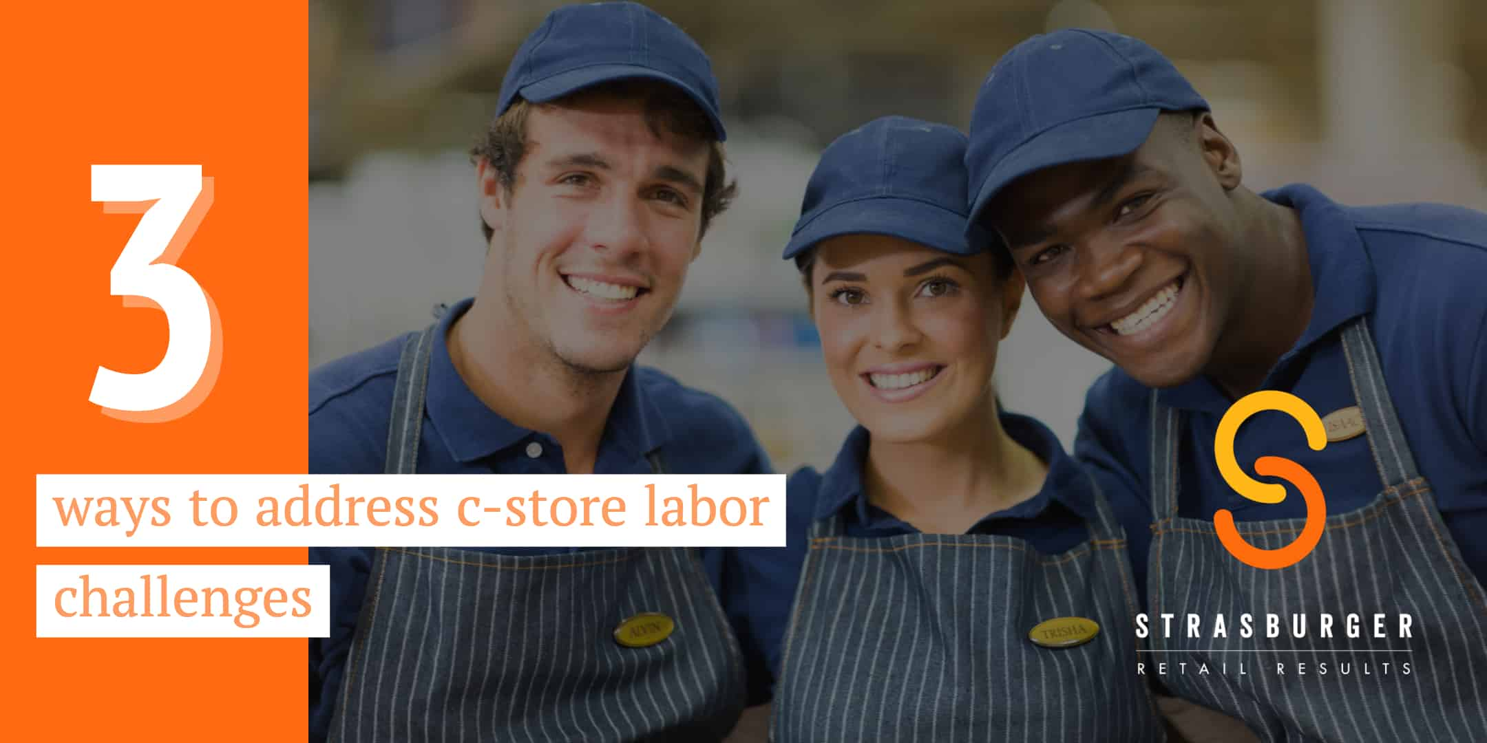 3 Ways To Address C-Store Labor Challenges StrasGlobal