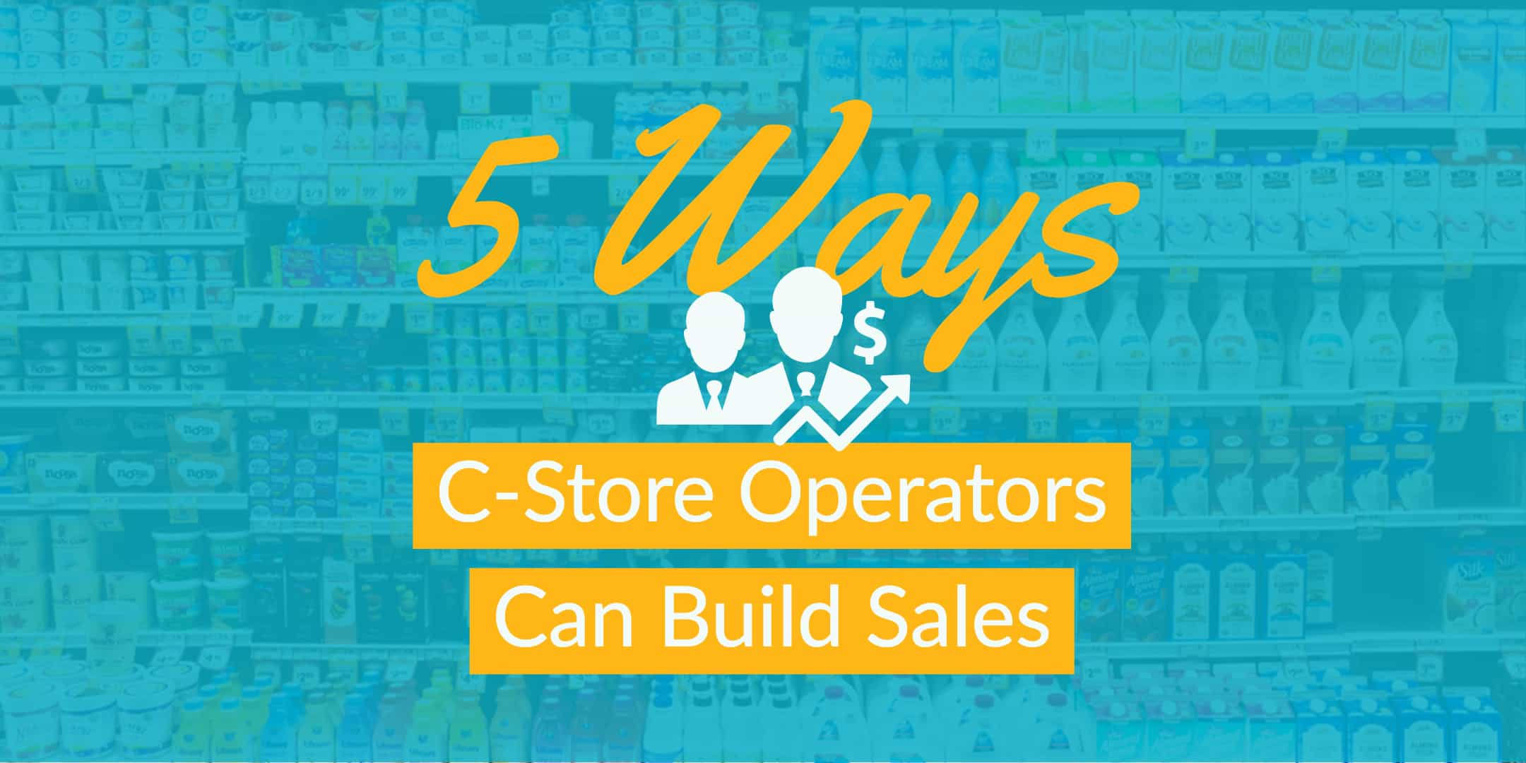 5 Ways C-Store Operators Can Build Sales StrasGlobal