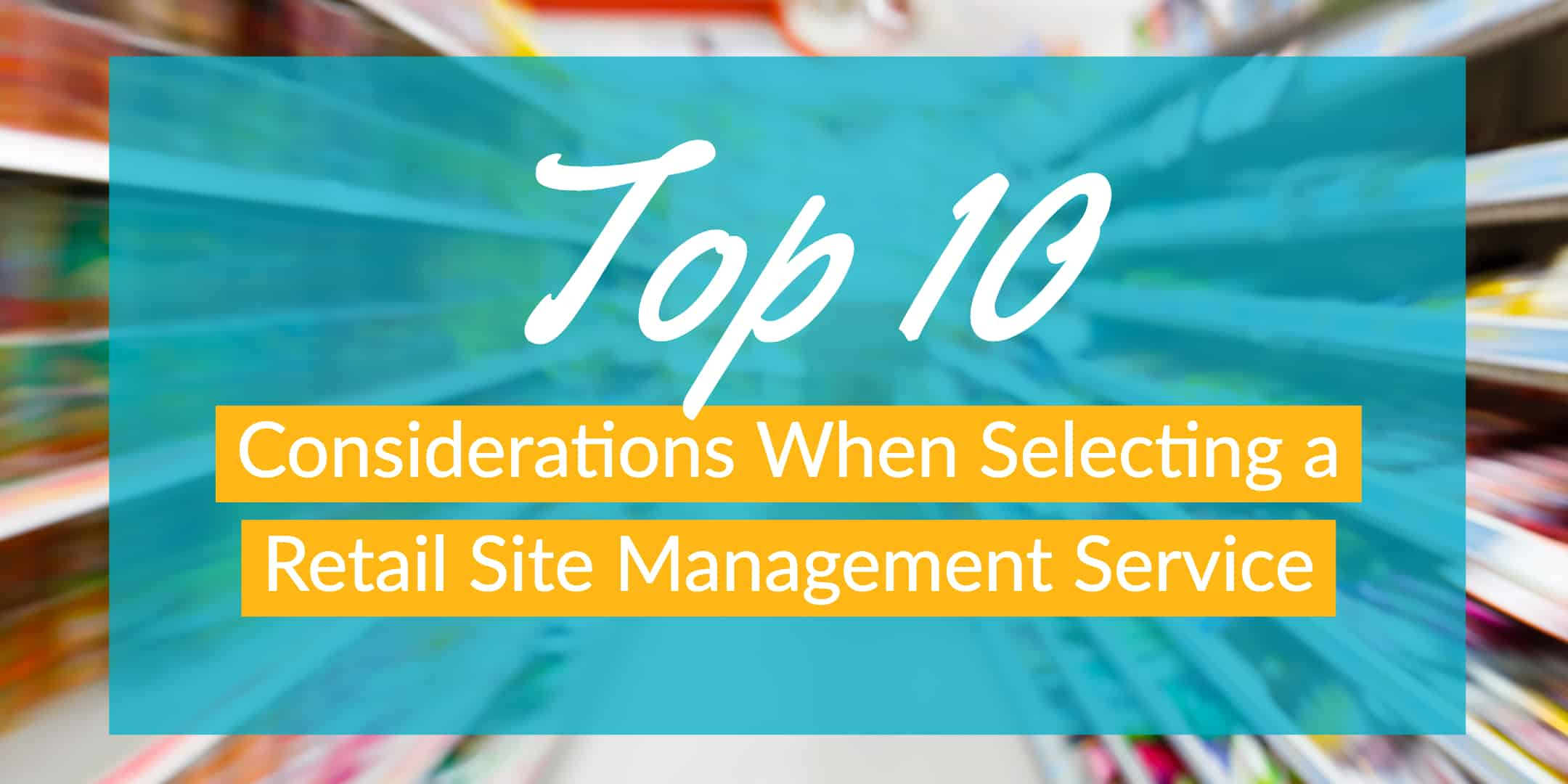 Top 10 Considerations When Selecting a Retail Site Management Service StrasGlobal