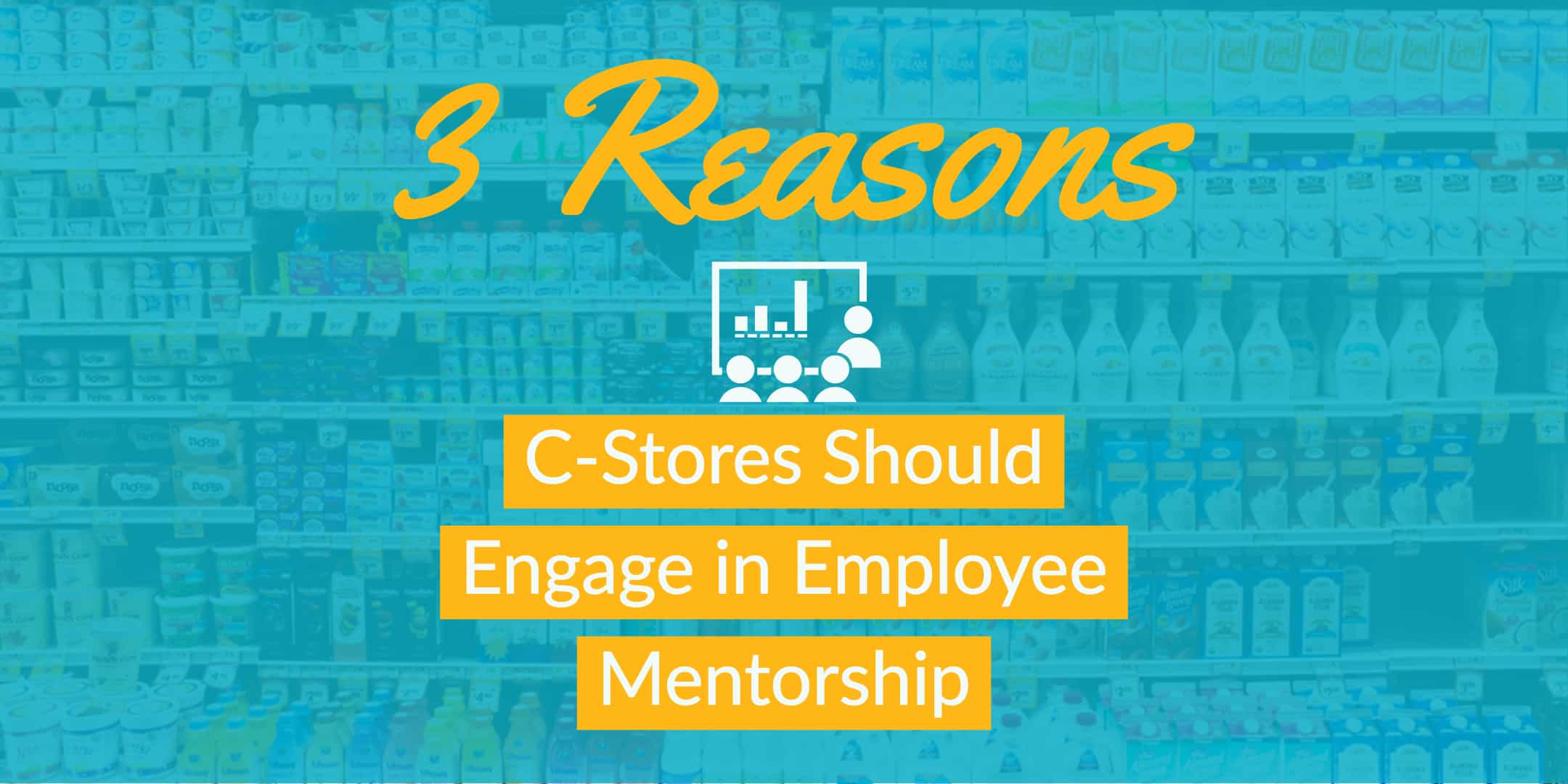 3 Reasons C-Stores Should Engage in Employee Mentorship StrasGlobal