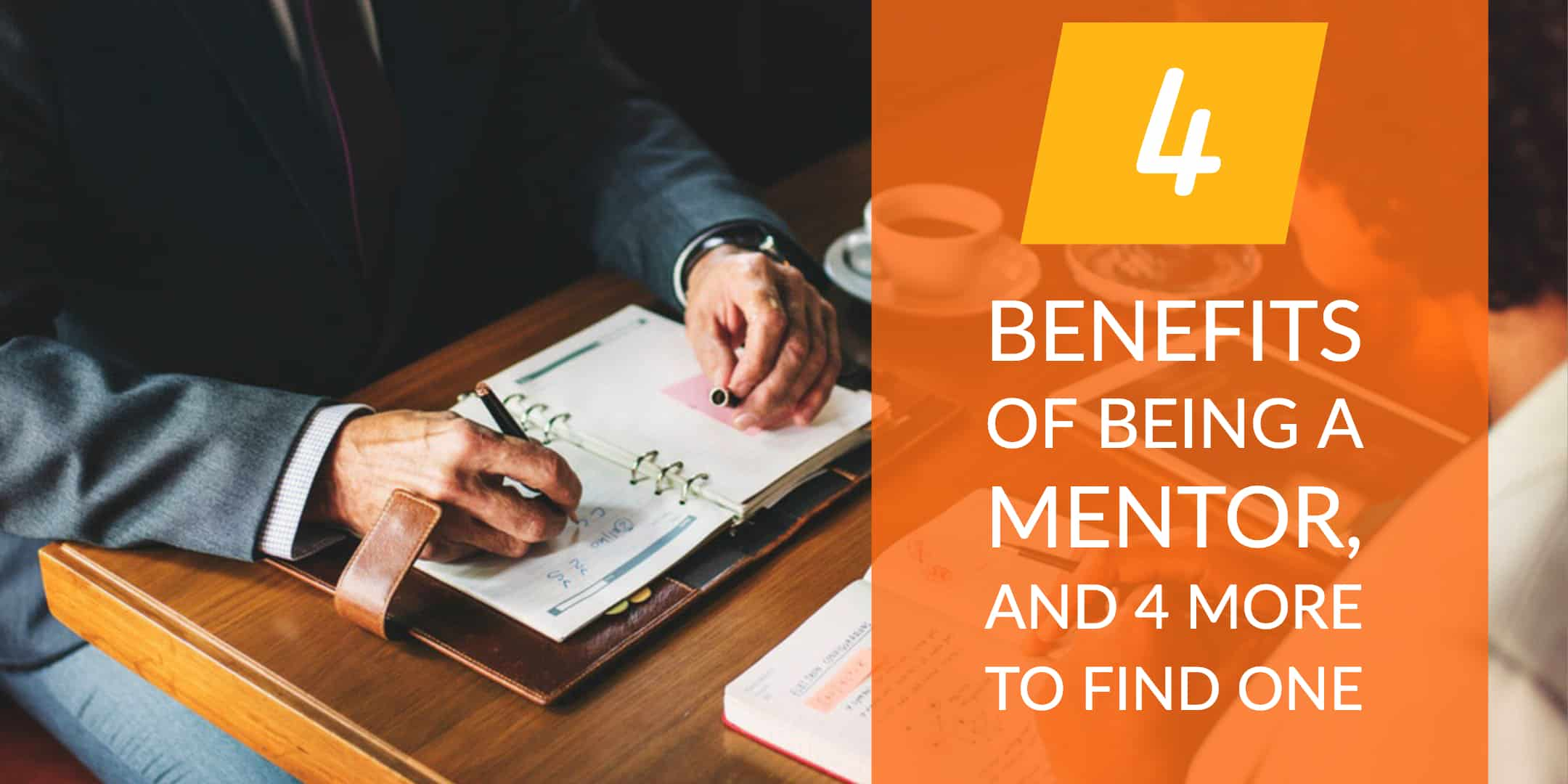 4 Benefits of Being a Mentor, and 4 More to Find One